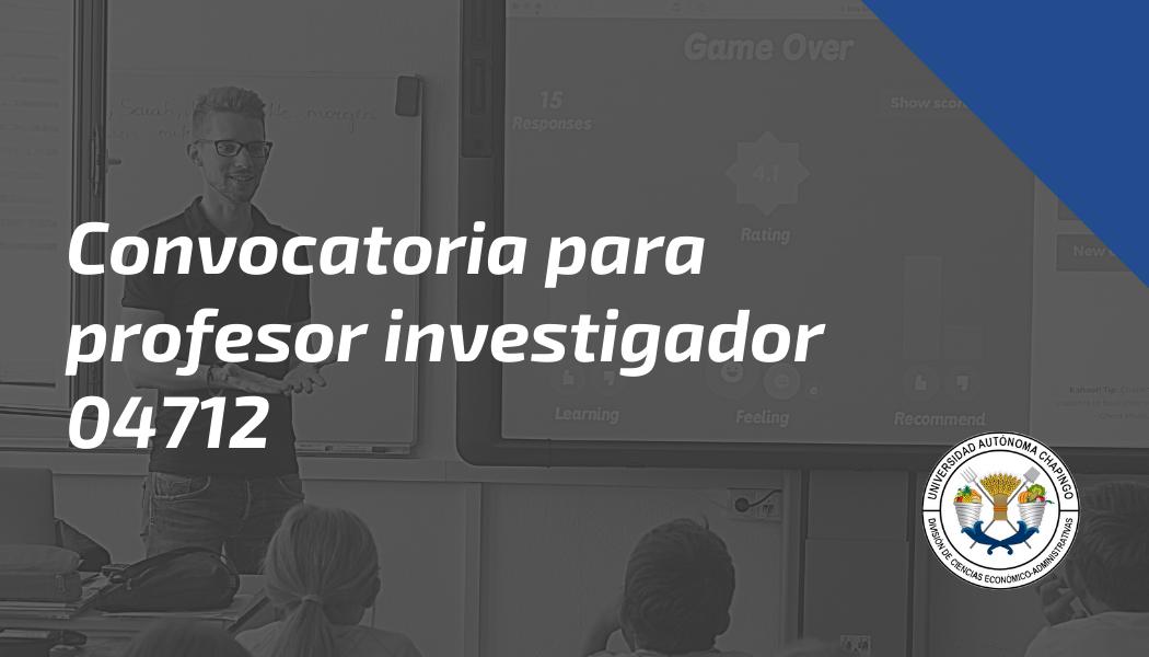 Convocatoria para Profesor Investigador 04712